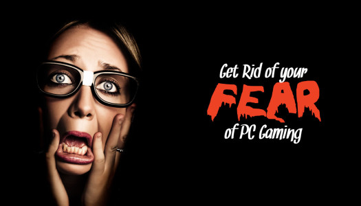 Get Rid of Your Fear of PC Gaming